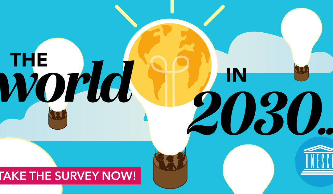 "UNESCO's ""The World in 2030"" Public Survey"
